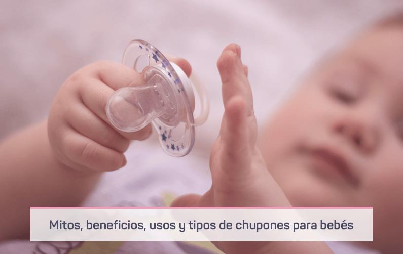 Mitos, beneficios, usos y tipos de chupones para bebés recién nacidos